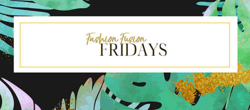 FASHION FUSION <br>FRIDAYS
