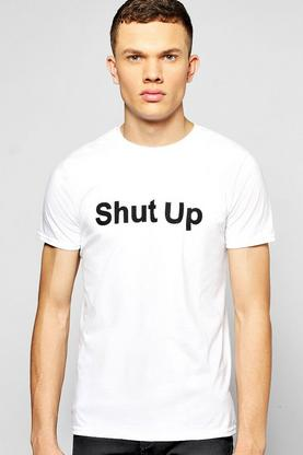 Shut Up Slogan T-Shirt