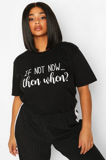 Black Plus If Not Now Then When Slogan T-Shirt