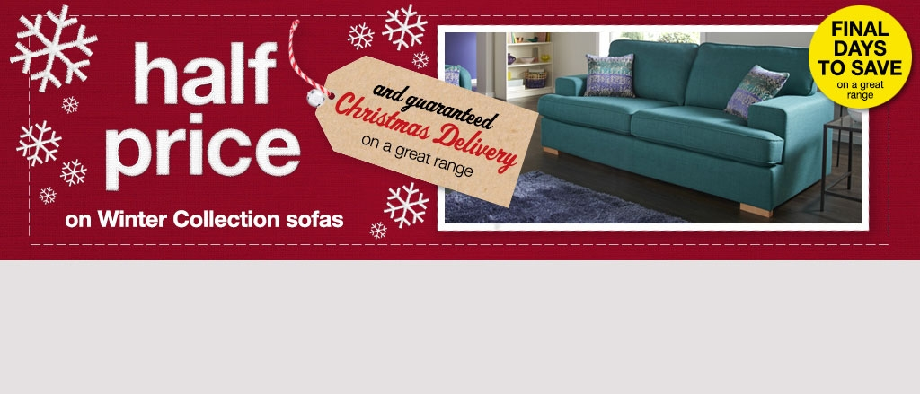 half price sofas in the winter collection and guaranteed christmas delivery on many ranges