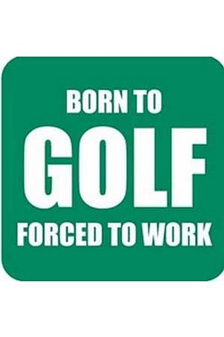 Coaster - Born To Golf Forced To Work