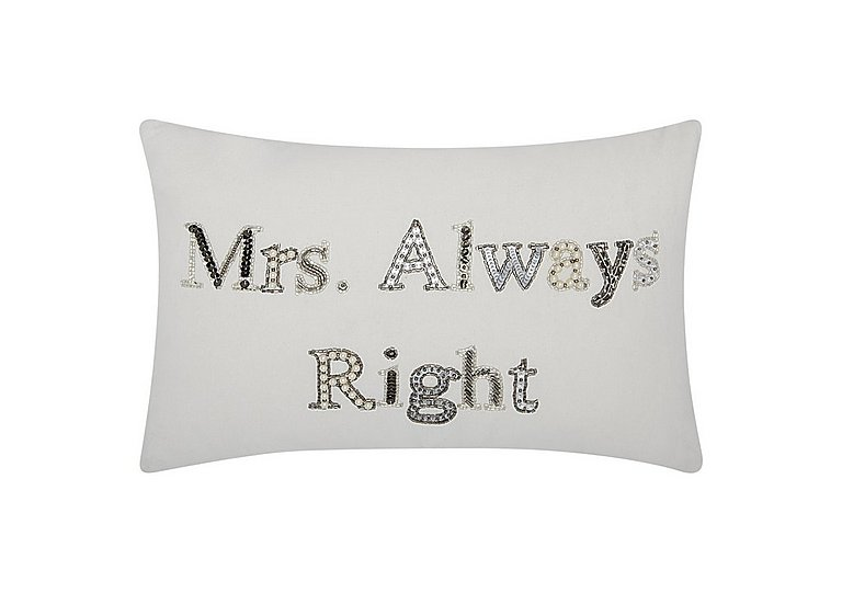 Mrs Always Right Cushion in  on Furniture Village