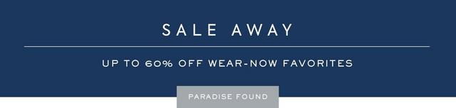 Sale Away - Up to 60% off wear-now favorites
