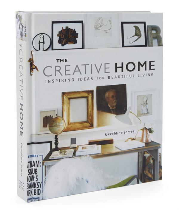 The Creative Home: Inspiring ideas for beautiful living by Geraldine James