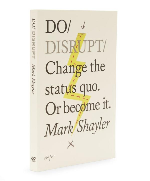 Do Disrupt – Change the Status Quo or Become It by Mark Shayler
