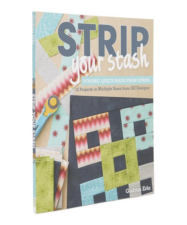 Strip Your Stash: Dynamic Quilts Made From Strips