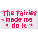 image of Powered By Fairydust 'Fairies Made Me Do It' Bumper Car Sticker