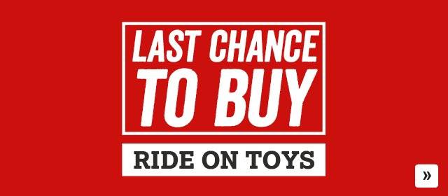 Last chance to buy Ride on Toys