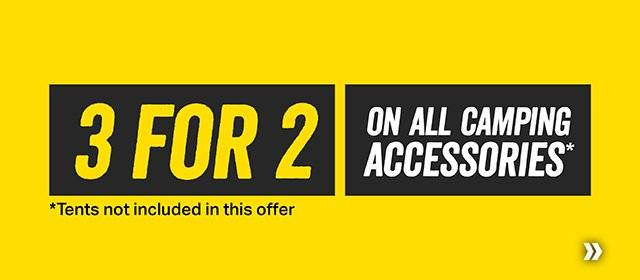 3 for 2 on all Camping accessories  *Tents not included in this offer