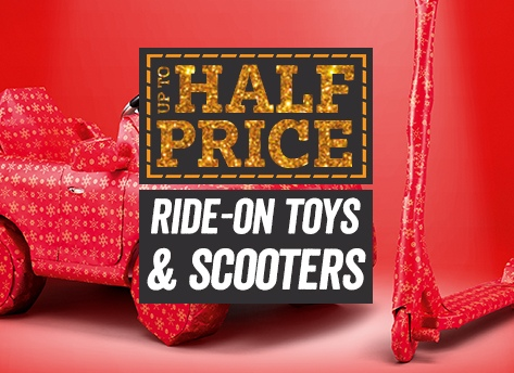 Up to half price Ride-on Toys and Scooters