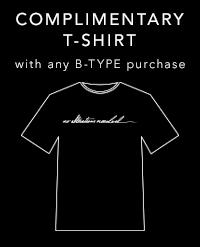 Get a complimentary t-shirt with any B-TYPE purchase