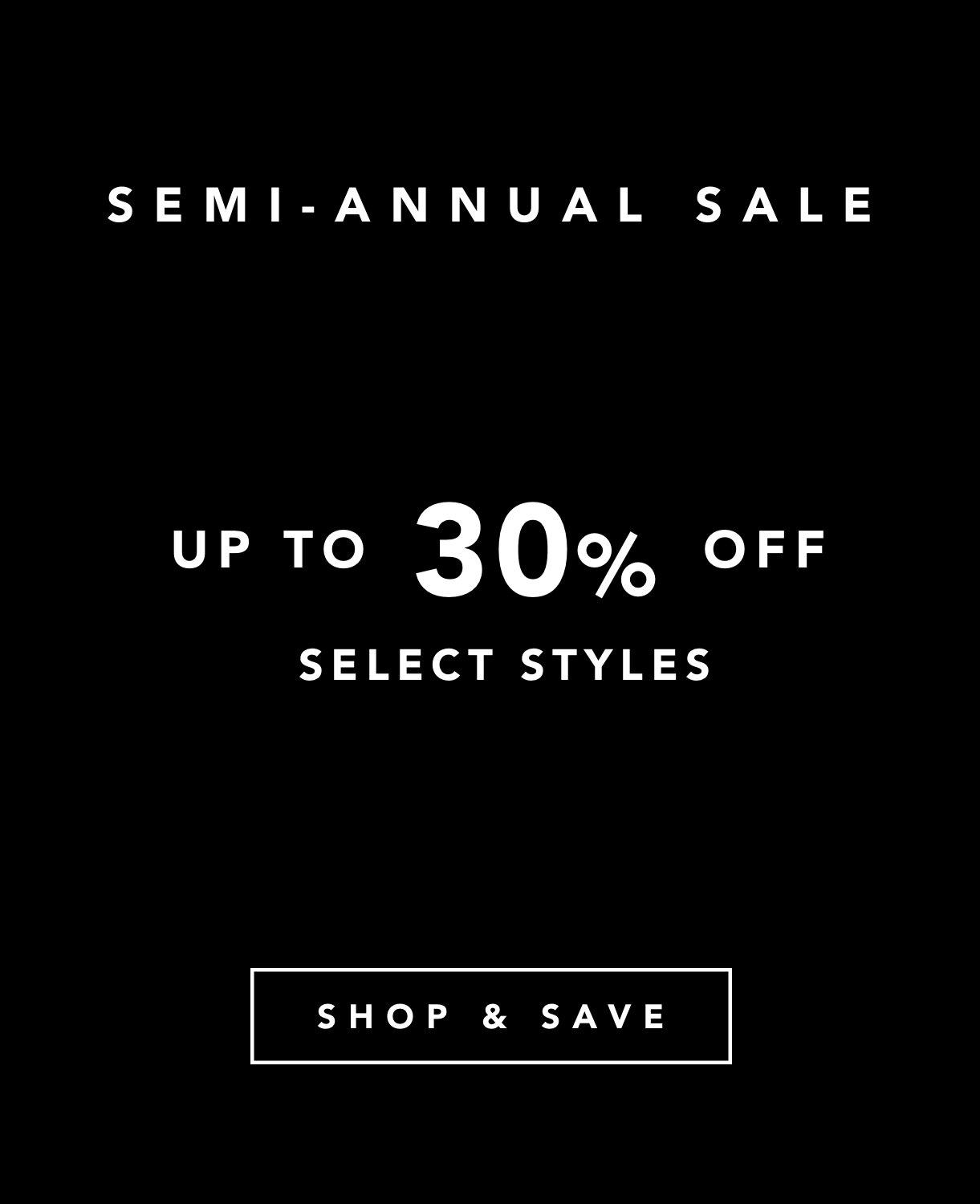 Shop 30% Off select styles during the Semi-Annual Sale through July 9th