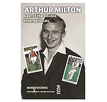Arthur Milton: Last of the Double Internationals [Hardcover]