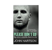 Please Don't Go: Big John's Journey Back to Life [Hardcover]