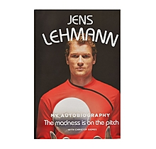 Jens Lehmann Autobiography - The Madness Is On The Pitch