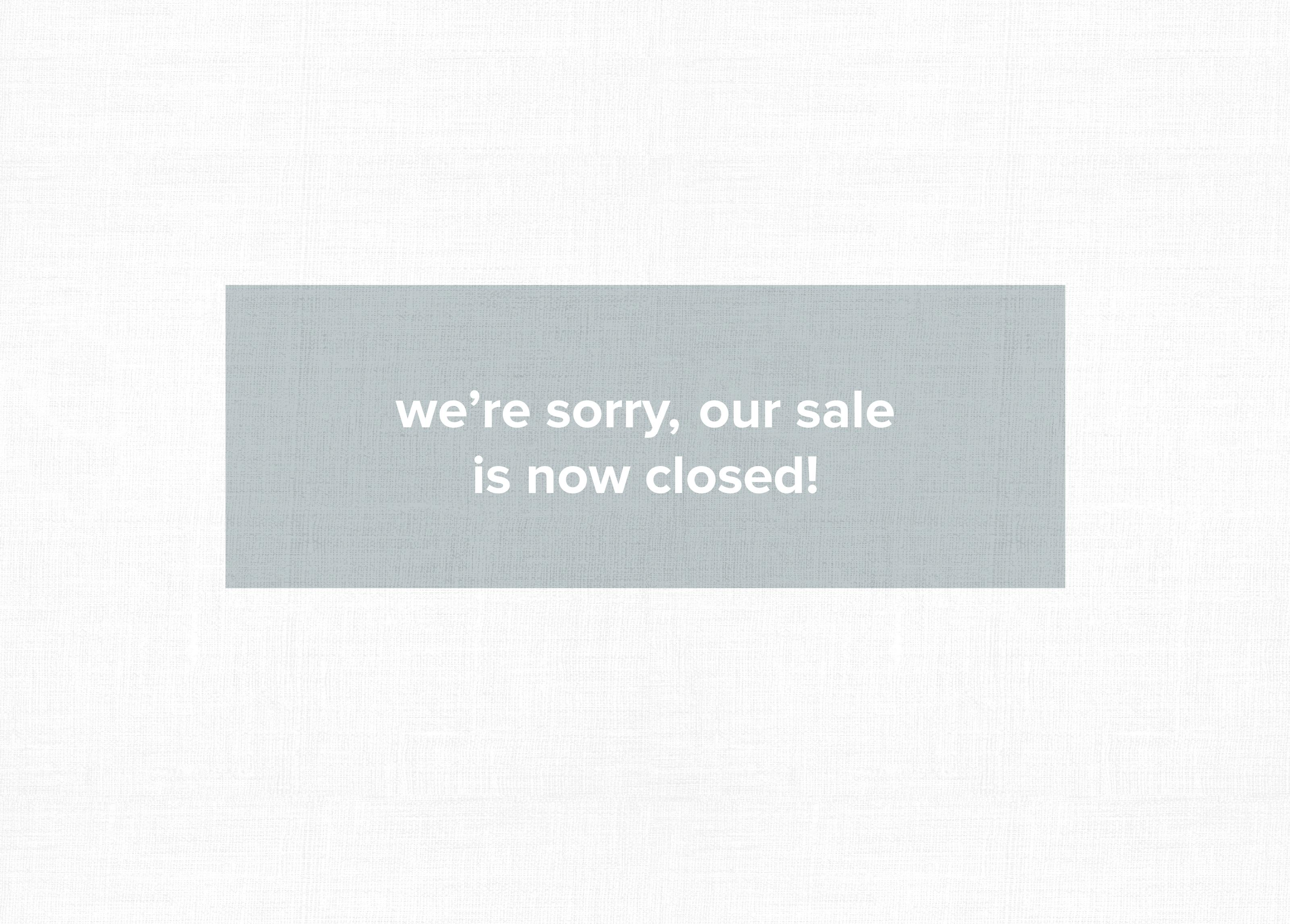 we're sorry, out sale has now closed