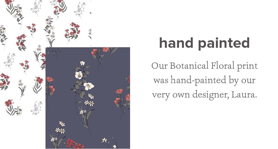 Our Botanical Floral print was hand-painted by our very own designer, Name TBC.