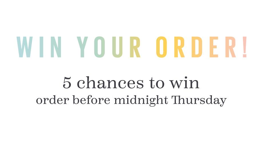 WIN YOUR ORDER! 5 chances to win order before midnight Thursday
