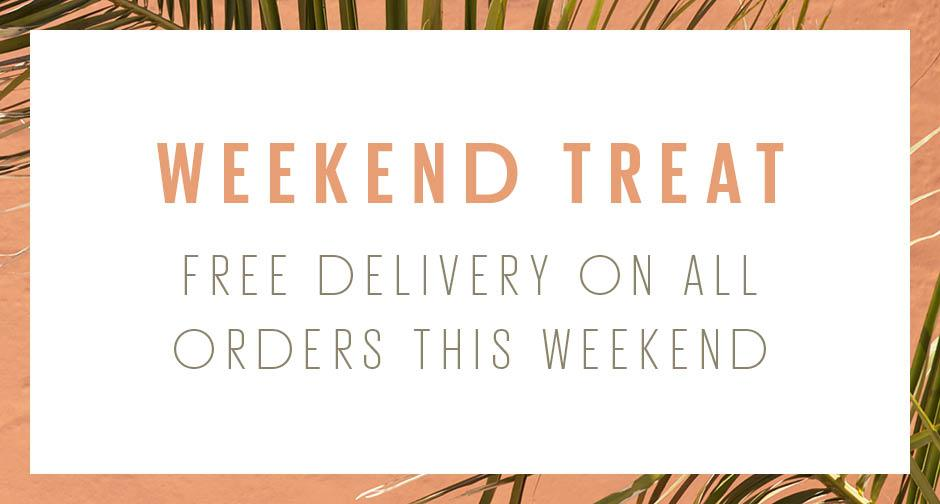 Weekend  Treat: Free Delivery on all orders this weekend.