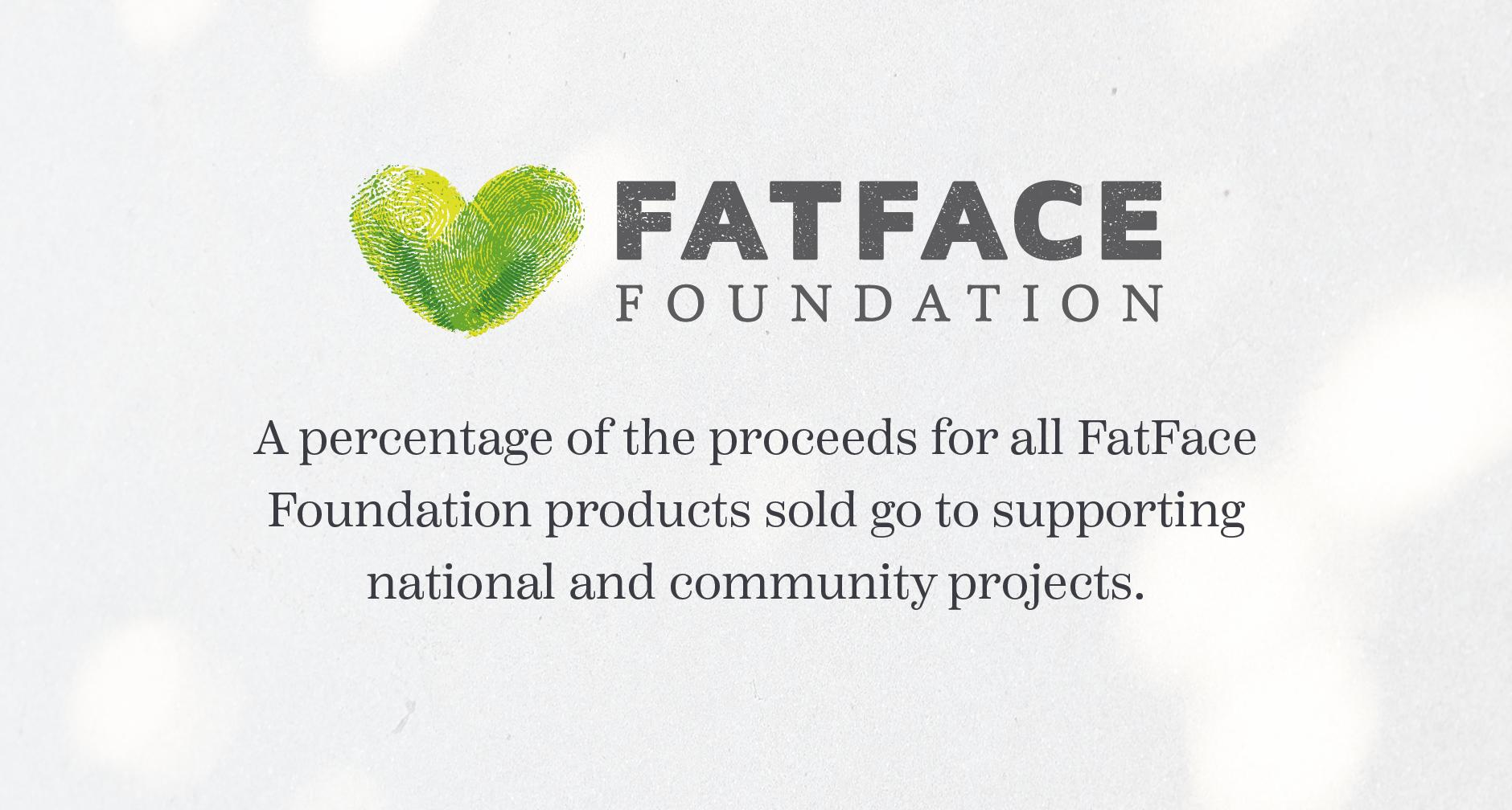 A percentage of the proceeds for all FatFace Foundation products sold go to supporting national and community projects.