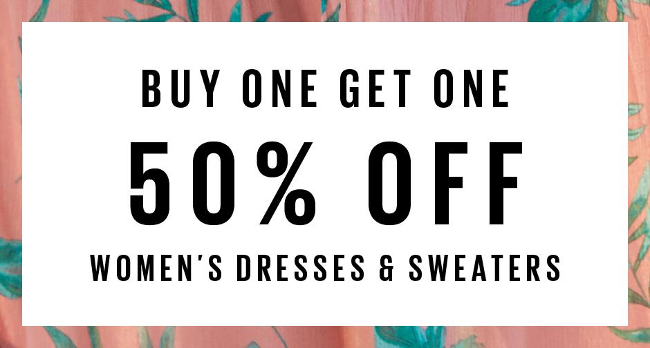 Buy one get one 50% off on all Women's Dresses and Knitwear.