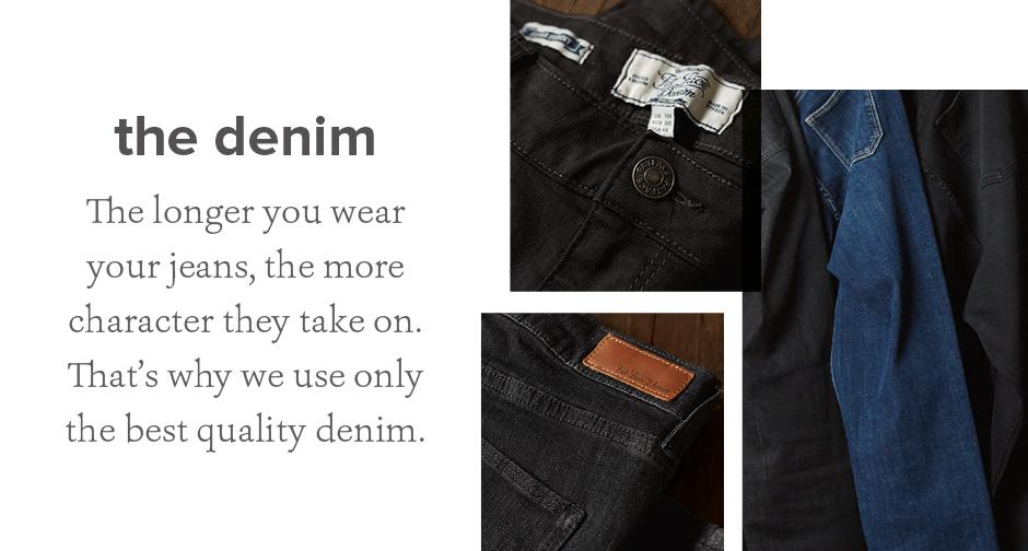 The longer you wear your jeans, the more character they take on. That's why we use only the best quality denim.
