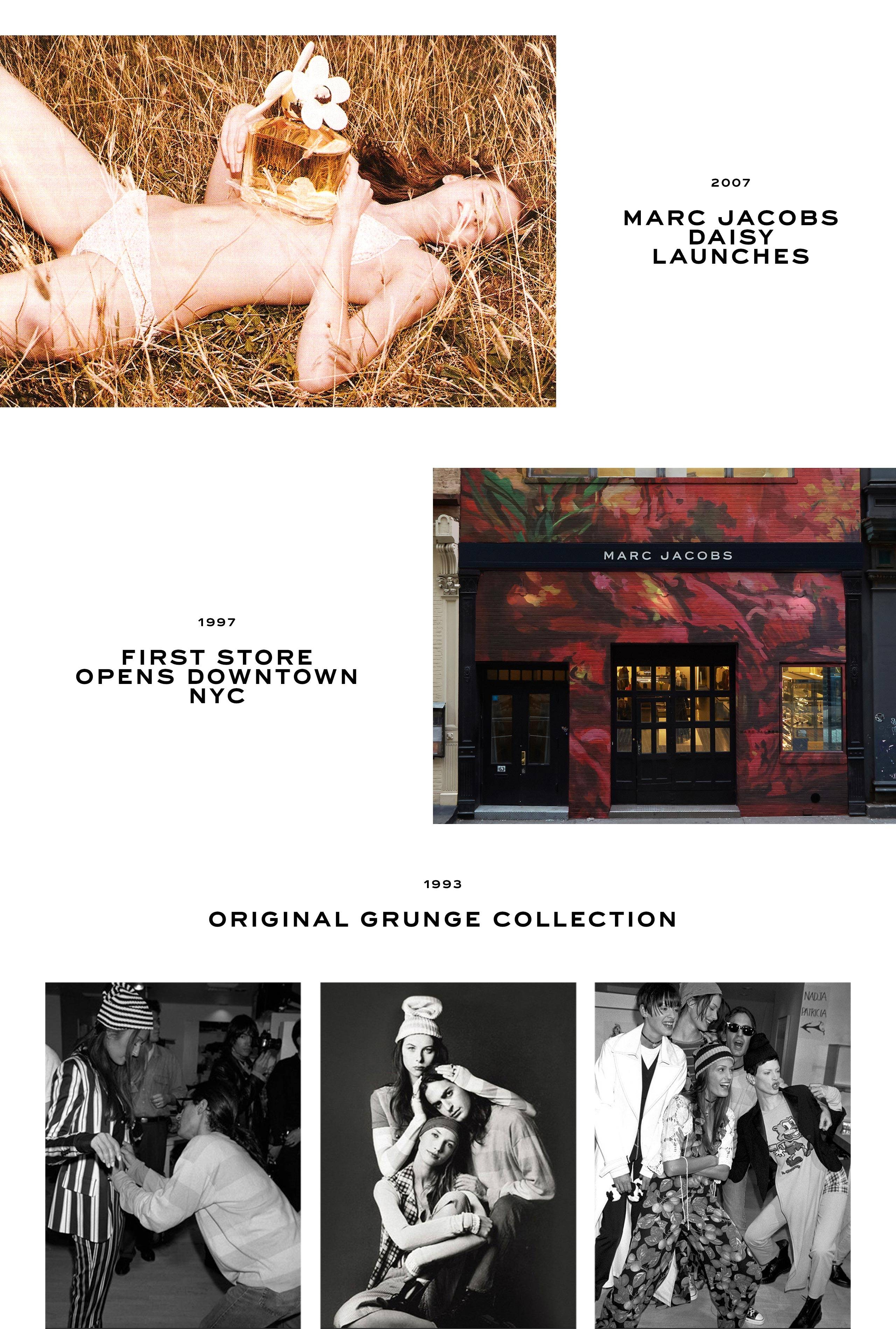 2007: Marc Jacobs Daisy launches. 1997: First store opens downtown NYC. 1993: Original Grunge Collection.