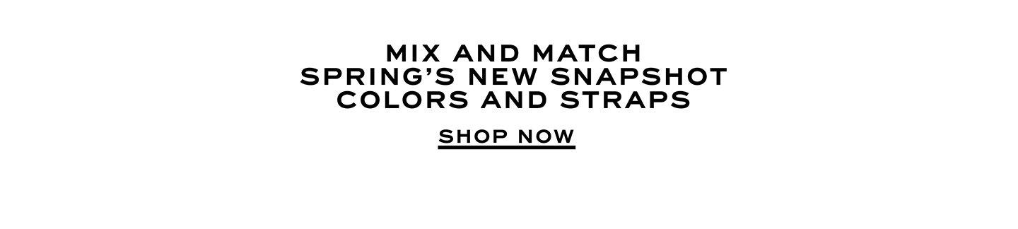 Mix And Match Spring's New Snapshot Colors And Straps