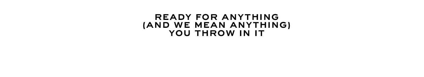 Ready for anything (and we mean anything) you throw in it.
