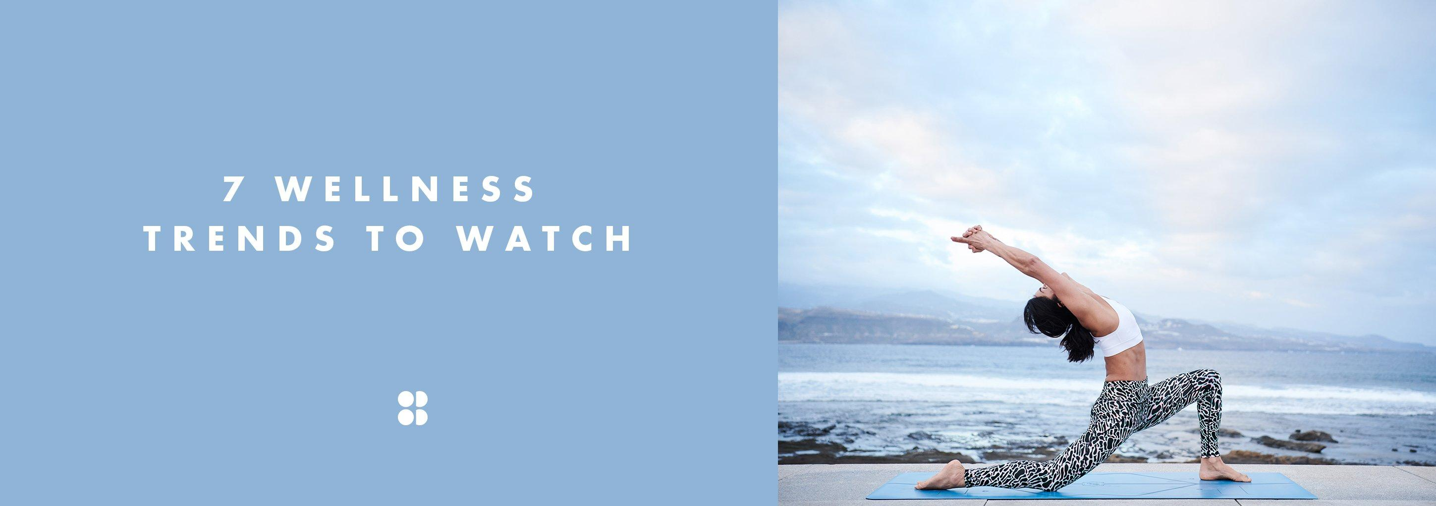 7 Wellness Trends To Watch