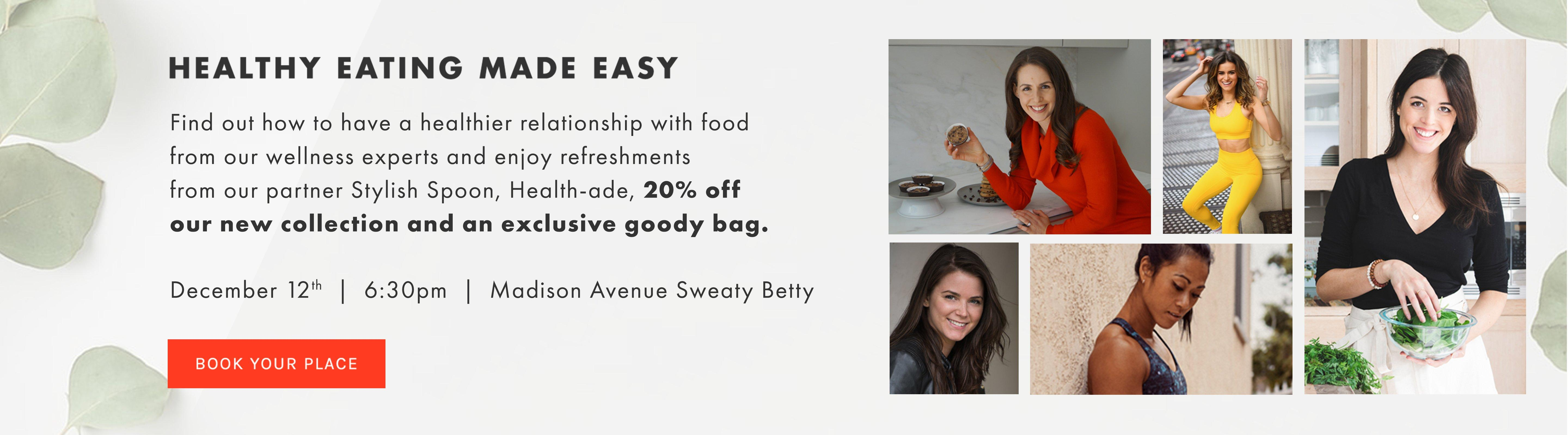 Healthy Eating Made Easy. December 12th, 6:30pm. Sweaty Betty Madison Avenue.