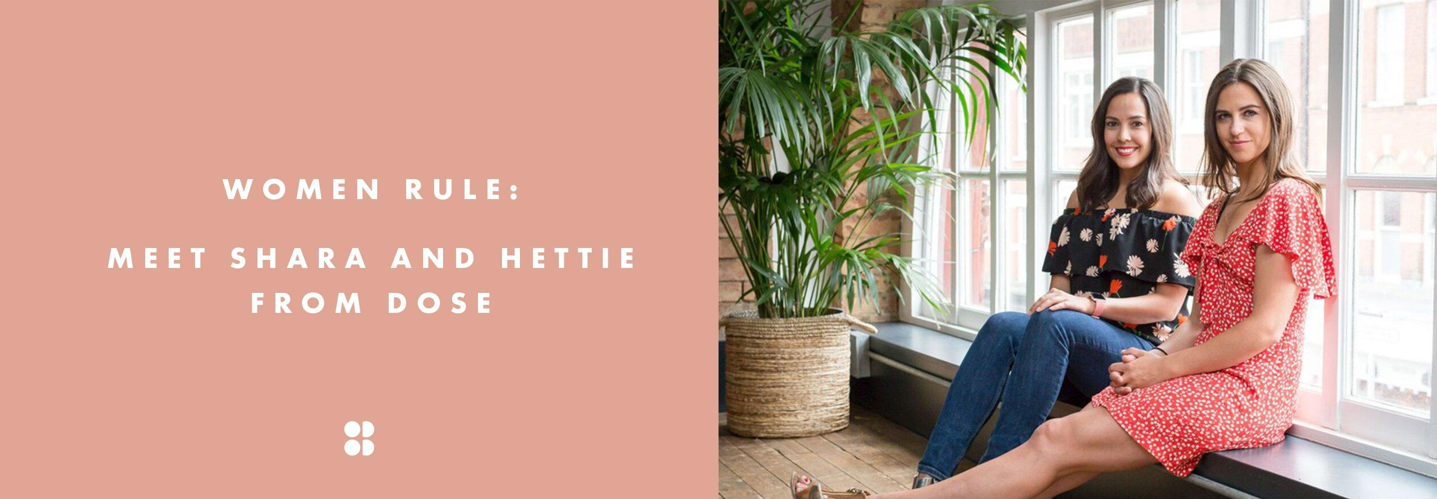 Women Rule: Meet Shara and Hettie from DOSE