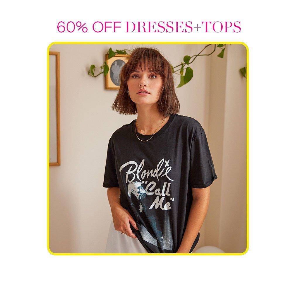 60% OFF Tops + Dresses