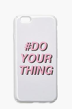Do Your Thing Phone Case- Iphone 6s