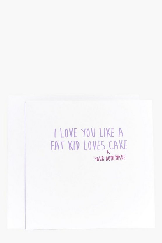 Like A Fat Kid Loves Cake Mothers Day Card