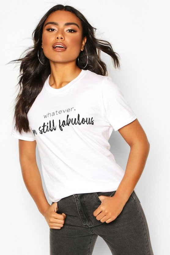 Womens White Whatever Still Fabulous Slogan T-Shirt