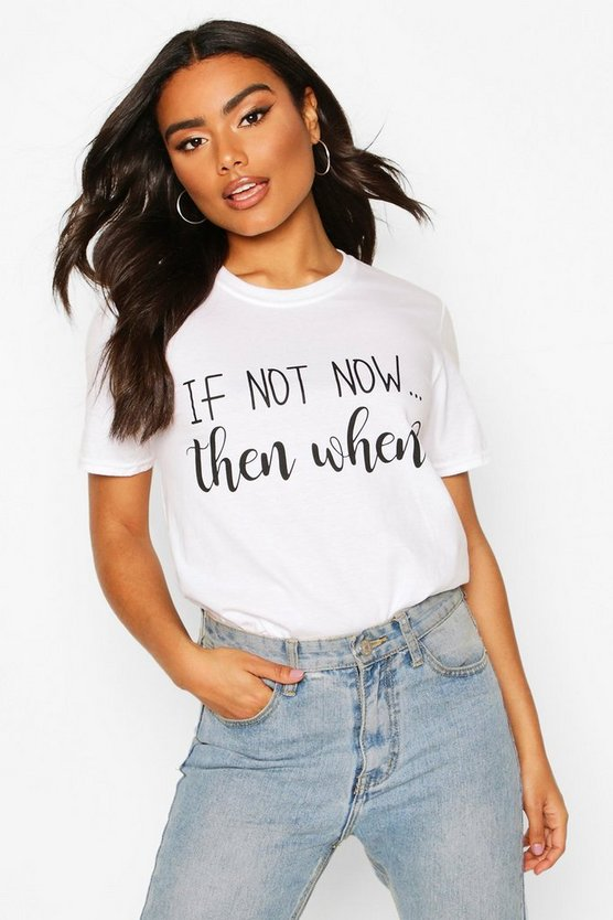 Womens White If Not Now When Slogan T-Shirt