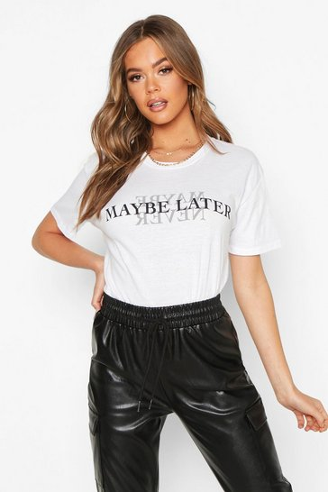 Womens White Maybe Later Slogan T-Shirt