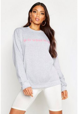 Womens Grey It Is What It Is Slogan Sweat