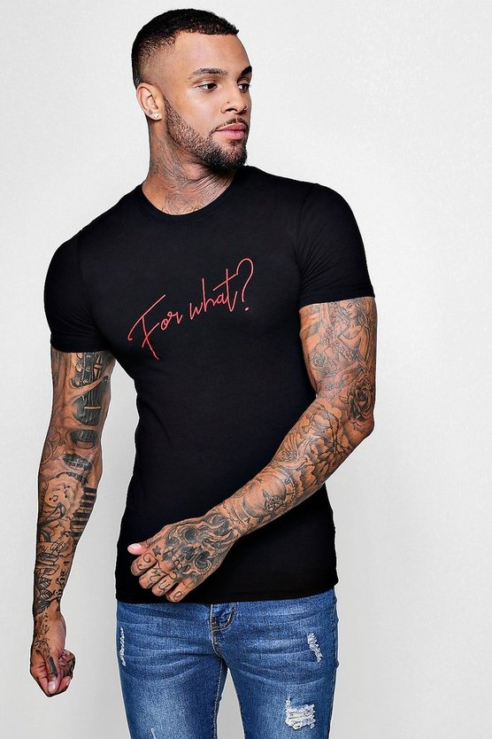 For What? Muscle Fit T-Shirt