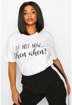 Dam White Plus If Not Now Then When Slogan T-Shirt