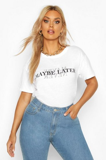 Womens White Plus Maybe Later Slogan T-Shirt