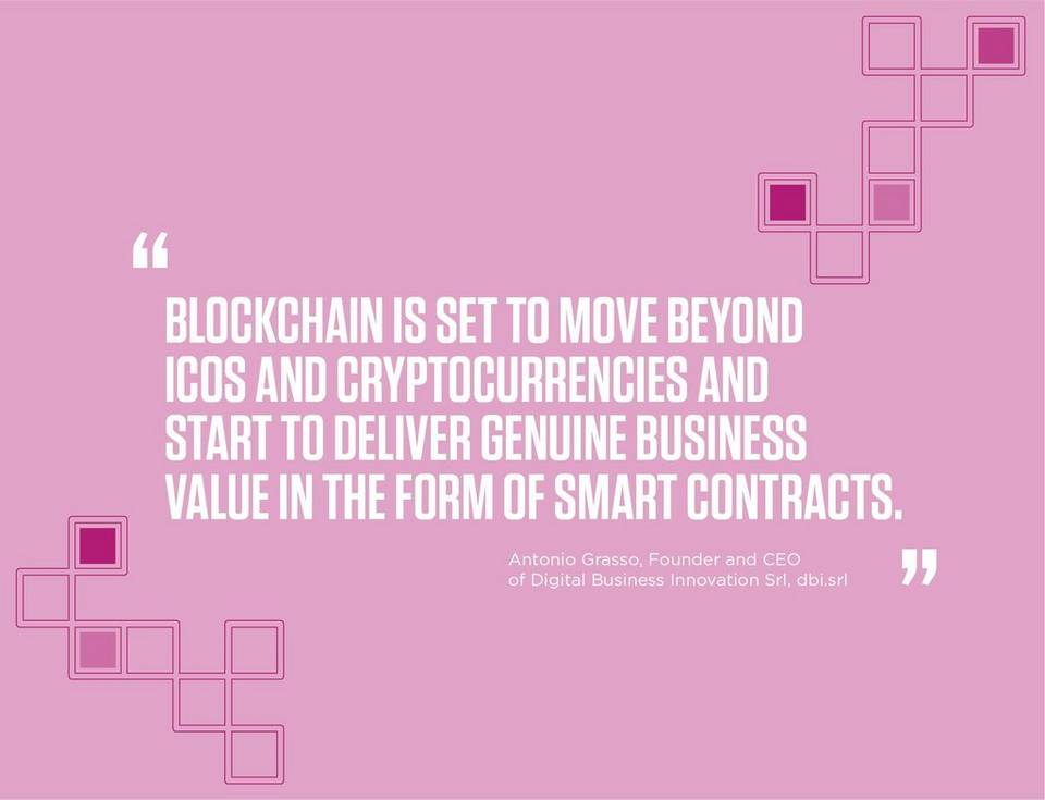 """Blockchain is set to move beyond ICOs and cryptocurrencies and start to deliver genuine business value in the form of smart contracts."" -	Antonio Grasso, Founder and CEO of Digital Business Innovation Srl, dbi.srl"