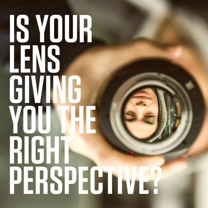 Is your lens giving you the right perspective?