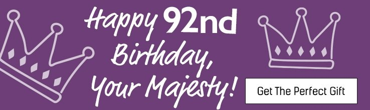 Happy 92nd Birthday, Your Majesty! - Shop All Gifts