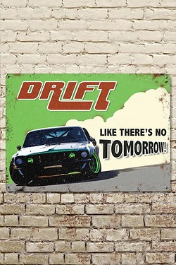 Drift Like Theres No Tomorrow Metal Sign