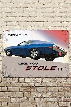 Drive It Like You Stole It Metal Sign