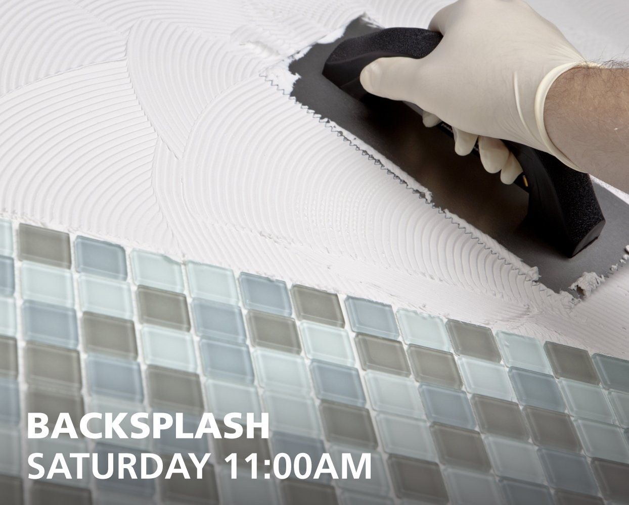 Backsplash How To classes - Saturdays at 11:00am