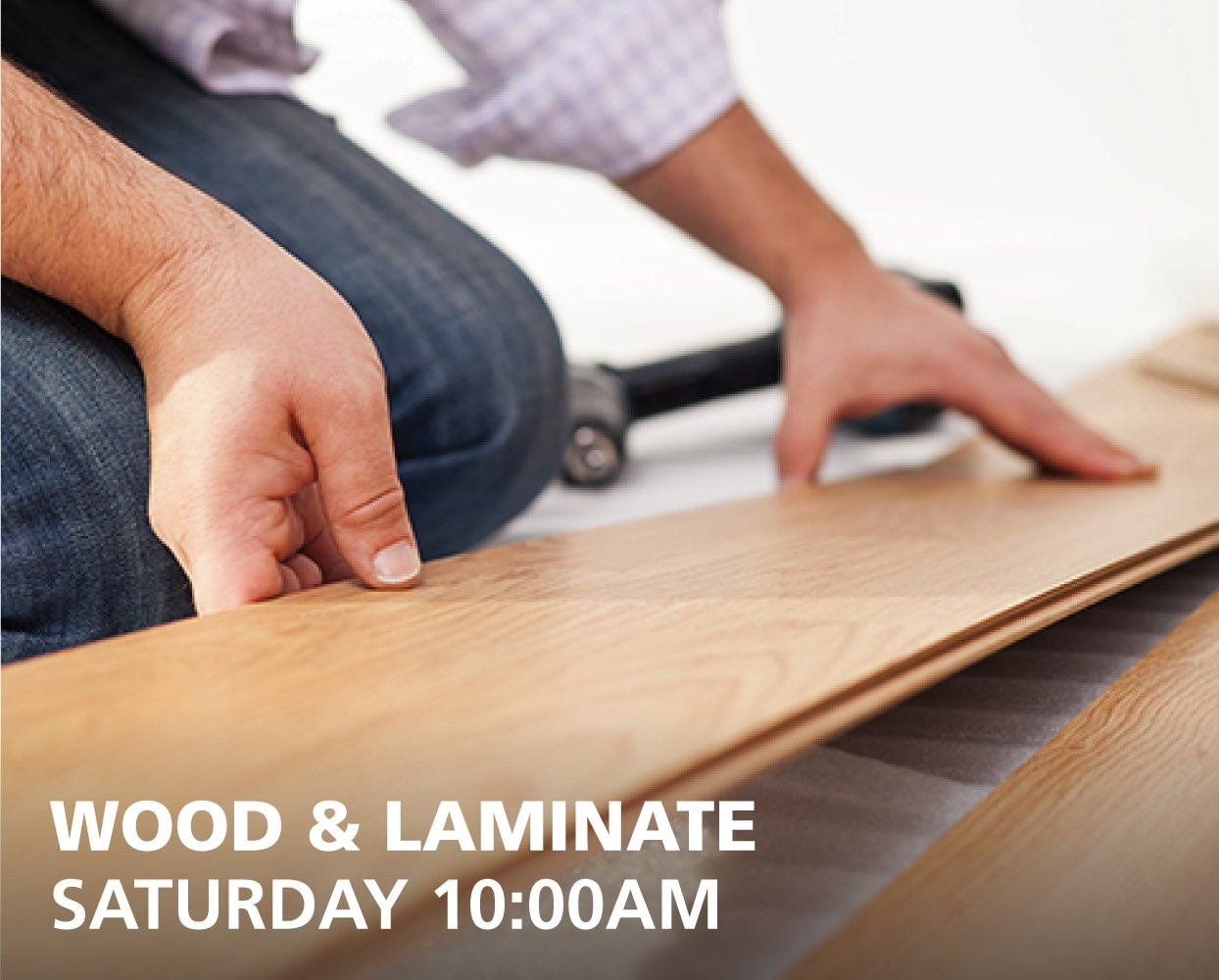 Wood & Laminate How To classes - Saturdays at 10:00am