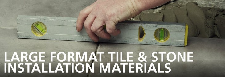 Large Format Tile and Stone Installation Materials